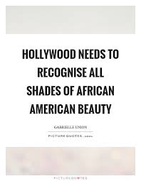 African American Beauty Quotes Best of Hollywood Needs To Recognise All Shades Of African American