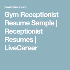 livecareer com gym receptionist resume sample receptionist resumes livecareer