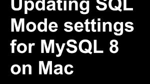 change sql mode in mysql 8 for mac
