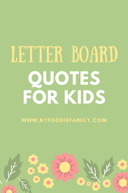 Quotes Letter Letter Board Quotes For Kids Ny Foodie Family