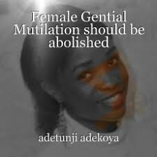 female gential mutilation should be abolished essay by adekoya  female gential mutilation should be abolished essay by adekoya adetunji