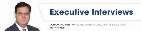 Aaron Howell, MD, Head of Oil and Gas Asia, Rothschild | Oil & Gas Council