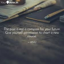 Chart Your Course Quotes The Past Is Not A Compass Quotes Writings By Anjali