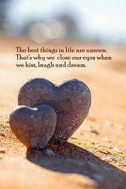 Beautiful Beginning Quotes Best of The Best Things In Life Are Unseen That's Why We Close Our Eyes