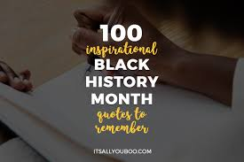 100 Inspirational Black History Month Quotes To Remember Its All