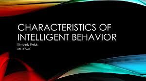Characteristics of intelligent behavior Kimberly Fields