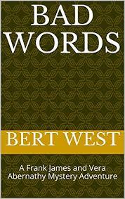 Bad Words: A Frank James and Vera Abernathy Mystery Adventure ...