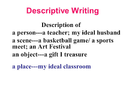 welcome to spring class descriptive writing description of a  2 descriptive writing description of a person a teacher my ideal husband a scene a basketball game a sports meet an art festival an object a gift i