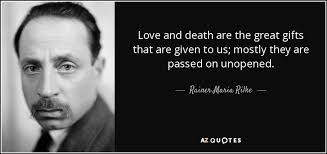 Love And Death Quotes Unique Rainer Maria Rilke Quote Love And Death Are The Great Gifts That