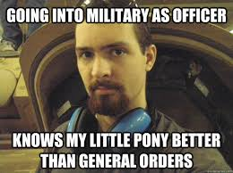 Going into military as officer Knows My little pony better than ... via Relatably.com