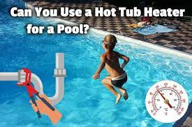 can you use a hot tub heater for a pool