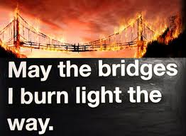 May The Bridges I Burn Light The Way That the mistakes that