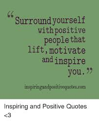 Positive People Quotes Awesome Surround Yourself With Positive People That Lift Motivate And