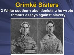 the movement to end slavery ppt  2 white southern abolitionists who wrote famous essays against slavery