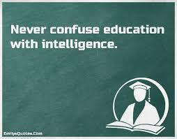 Intelligent Quotes Impressive Never Confuse Education With Intelligence Popular Inspirational