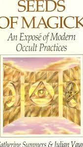 Seeds of Magick: An Expose of Modern Occult Practices (9780875428659):  Summers, Catherine, Vayne, Julian: Books - Amazon.com