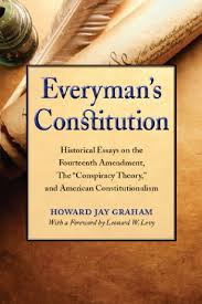 everman s constitution historical essays on the th amendment  everyman s constitution historical essays on the fourteenth amendment the conspiracy theory