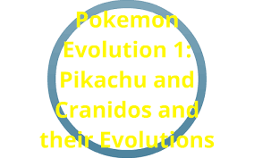 The Evolution Series Slide 1 Pikachu And Cranidos By