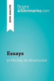 essays by michel de montaigne book analysis detailed summary  essays by michel de montaigne book analysis detailed summary analysis and reading