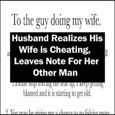 Cheating Wife Quotes Classy Husband Realizes His Wife Is Cheating Leaves Note For Her Other Man