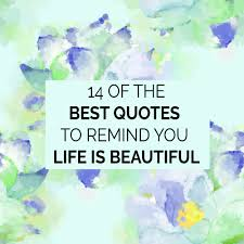 14 Beautiful Life Quotes And Sayings Enjoy Lifes Beauty