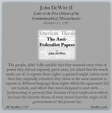 the anti federalist papers john dewitt ii tara ross he reminds his readers that the newly proposed constitution is not a ldquomere revision and amendment of our first confederation rdquo instead it is a ldquocompleat