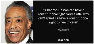Al Sharpton quote: If Charlton Heston can have a constitutional right carry  a...