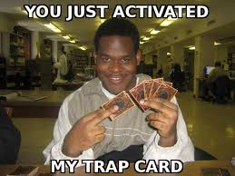You Just Activated My Trap Card! | Know Your Meme via Relatably.com
