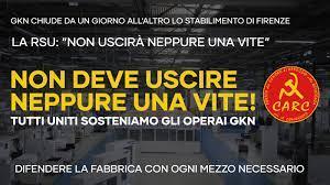Partito dei CARC Toscana - Quello che è successo alla GKN di Firenze è noto  e si commenta da sé: questo è il risultato delle raccomandazioni di Landini  e Co. a Confindustria,