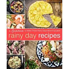 When the weather forecast calls for a cold rainy day, comfort food sounds the most appealing. Rainy Day Recipes A Cookbook To Make Those Rainy Days More Enjoyable By Booksumo Press