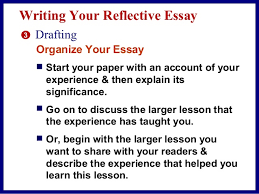 reflective essay in an online class 14 writing your reflective essay 3 drafting organize