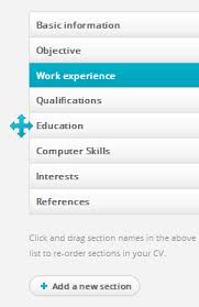 A CV consists of several sections, Work experience, Education, References  and so forth. You can change the order of how these appear in your CV by  clicking ...