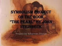 "ppt symbolism project on the book ""the pearl"" by john steinbeck  symbolism projecton the book""the pearl"" by john steinbeck"