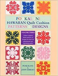Hawaiian Quilting: Instructions and Full-Size Patterns for 20 ... & Poakalani Hawaiian Quilt Cushion Patterns & Designs, Vol. 3: Fifteen  Original Block Patterns Adamdwight.com
