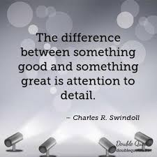 the difference between something good and something great is  the difference between something good and something great is attention to detail
