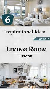 For Your Living Room 6 Inspirational Ideas For Your Living Room Decor