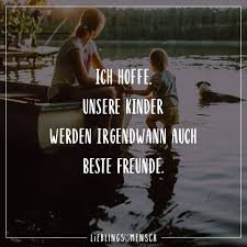 Ich Hoffe Unsere Kinder Werden Irgendwann Auch Beste Freunde