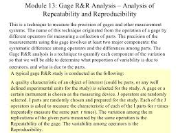 repeatability and reproducibility. module 13: gage r\u0026r analysis \u2013 of repeatability and reproducibility this is a technique t