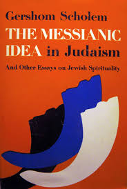 the messianic idea in judaism and other essays on jewish  the messianic idea in judaism and other essays on jewish spirituality by gershom scholem