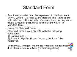 standard form any linear equation can be expressed in the form ax by c