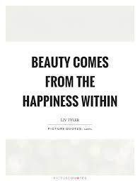 Beauty Comes From Within Quotes Best Of Beauty Comes From The Happiness Within Picture Quotes