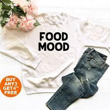 Food Mood Shirt Funny Shirt Hipster Tumblr Shirt Funny Quote Tee Shirt Cat Sweatshirt Sweater Jumper Sweater Long Sleeve Women Tee Men Tee
