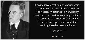 Welding Quotes Interesting Hart Crane Quote It Has Taken A Great Deal Of Energy Which Has