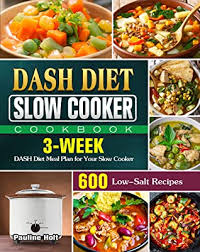 DASH Diet Slow Cooker Cookbook: 600 Low-Salt Recipes and 3-Week DASH Diet  Meal Plan for Your Slow Cooker by Pauline Holt