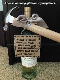 good housewarming gifts such a cute house warming gift hammer and a bottle of wine this is a cute funny idea write take a break from all the hard work and
