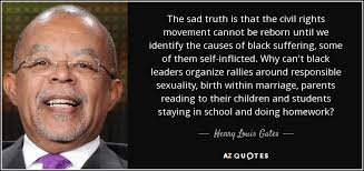 Civil Rights Quotes Gorgeous Henry Louis Gates Quote The Sad Truth Is That The Civil Rights