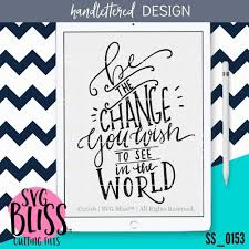 Be The Change You Wish To See In The World Svg Eps Dxf Png