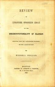 review of lysander spooner s essay on the unconstitutionality of  review of lysander spooner s essay on the unconstitutionality of slavery