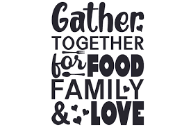 All bundles $1 deals father's day special. Gather Together For Food Family Love Svg Cut File By Creative Fabrica Crafts Creative Fabrica
