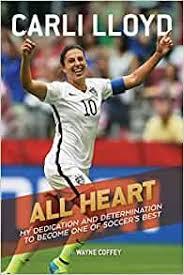 Carli anne hollins (née lloyd; All Heart My Dedication And Determination To Become One Of Soccer S Best Lloyd Carli Coffey Wayne 9780544978690 Amazon Com Books